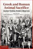 Greek and Roman Animal Sacrifice : Ancient Victims, Modern Observers, , 1107011124