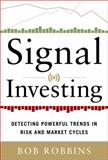 Signal Investing : Detecting Powerful Trends in Risk and Market Cycles, Robbins, 0071781129