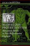 Marvelous Protestantism : Monstrous Births in Post-Reformation England, Crawford, Julie, 0801881129