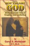 Don't Blame God, Carol A. Michalski, 089228112X
