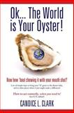 Ok... the World Is Your Oyster! Now How 'bout Chewing It with Your Mouth Shut?, Candice Clark, 1493591126