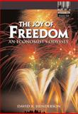 The Joy of Freedom : An Economist's Odyssey, Henderson, David, 0130621129