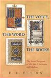 The Voice, the Word, the Books : The Scared Scripture of the Jews, Christians and Muslims, Peters, F. E., 0691131120