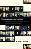 The Problem with Work, Kathi Weeks, 0822351129
