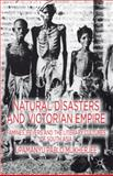 Natural Disasters and Victorian Empire : Famines, Fevers and the Literary Cultures of South Asia, Mukherjee, Upamanyu Pablo, 1137001127