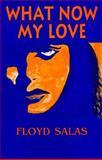 What Now My Love?, Floyd Salas, 1558851127