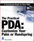 The Practical PDA : Customize Your Palm or Handspring, Proffitt, Brian, 1931841128