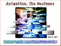 Animation, the Business : Mechanical and Architectural Visualization, Jones, Bruce W., 0130851124