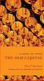 The Old Capital : A Novel of Taipei, T'Ien-Hsin, Chu, 0231141122