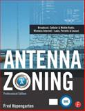 Antenna Zoning : Broadcast, Cellular and Mobile Radio, Wireless Internet-Laws, Permits and Leases, Hopengarten, Fred, 0240811127