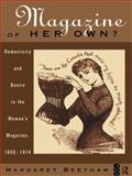 A Magazine of Her Own? : Domesticity and Desire in the Woman's Magazine, 1800-1914, Beetham, Margaret, 0415141125