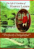 Perfectly Delightful : The Life and Gardens of Harvey Ladew, Weeks, Christopher, 0801861128