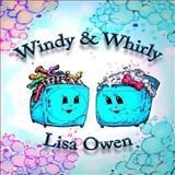 Windy and Whirly (Volume 1), Lisa Owen, 1493571125