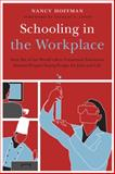 Schooling in the Workplace : How the World's Best Vocational Education Programs Prepare Young People for Jobs and Life, Hoffman, Nancy, 1612501125