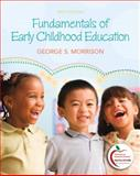 Fundamentals of Early Childhood Education (with MyEducationLab), Morrison, George S., 0131381121