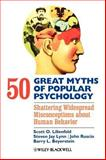 50 Great Myths of Popular Psychology : Shattering Widespread Misconceptions about Human Behavior, Lilienfeld, Scott O. and Beyerstein, Barry L., 1405131128