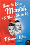 How to Be a Mentsh (and Not a Shmuck), Michael Wex, 0061771120