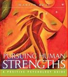 Pursuing Human Strengths : A Positive Psychology Guide, Bolt, Martin, 071670112X