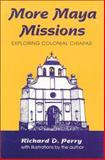 More Maya Missions : Exploring Colonial Chiapas, Perry, Richard D., 0962081124