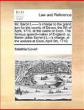 Mr Baron L------'s Charge to the Grand Jury for the County of Devon, the 5th of April, 1710 at the Castle of Exon the Famous Speech-Maker of Englan, Salathiel Lovell, 1170021123