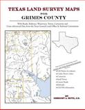 Texas Land Survey Maps for Grimes County : With Roads, Railways, Waterways, Towns, Cemeteries and Including Cross-referenced Data from the General Land Office and Texas Railroad Commission, Boyd, Gregory A., 1420351125