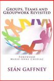 Groups, Teams and Groupwork Revisited, Sean Gaffney, 1482731126
