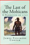 The Last of the Mohicans: a Narrative Of 1757, James Fenimore Cooper, 1499661126