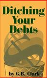 Ditching Your Debts, Clark, G. B., 155950112X