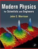 Modern Physics : For Scientists and Engineers, Morrison, John, 0123751128