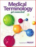 Medical Terminology : Get Connected!, Frucht, Suzanne S., 013112112X