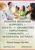 Positive Behavior Supports for Adults with Disabilities in Employment, Community, and Residential Settings : Practical Strategies That Work, Storey, Keith and Post, Michal, 0398081123