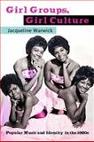 Girl Groups, Girl Culture, Jacqueline Warwick, 0415971128