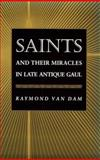 Saints and Their Miracles in Late Antique Gaul, Van Dam, Raymond, 0691021120