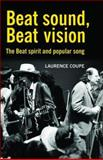 Beat Sound, Beat Vision : The Beat Spirit and Popular Song, Coupe, Laurence, 0719071127