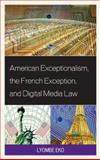American Exceptionalism, the French Exception, and Digital Media Law, Eko, Lyombe, 0739181122