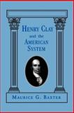 Henry Clay and the American System, Baxter, Maurice G., 0813191122
