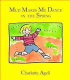 Mud Makes Me Dance in the Spring, Charlotte Agell, 0884481123