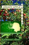Josiah's Apple Orchard, Katherine L. Holmes, 0991091124