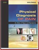 Physical Diagnosis of Pain : An Atlas of Signs and Symptoms, Waldman, Steven D., 1416001123