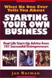 What No One Ever Tells You about Starting Your Own Business : Real Life Start-Up Advice from 101 Successful Entrepreneurs, Norman, Jan, 1574101129