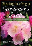 Washington and Oregon Gardener's Guide, Debra Prinzing and Mary Robson, 1591861128
