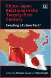 China-Japan Relations in the Twenty-First Century : Creating a Future Past?, , 1847201121