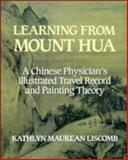 Learning from Mount Hua : A Chinese Physician's Illustrated Travel Record and Painting Theory, Liscomb, Kathlyn Maurean, 0521411122