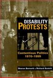 Disability Protests : Contentious Politics, 1970-1999, Barnartt, Sharon N. and Scotch, Richard K., 1563681129
