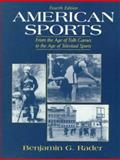 American Sports : From the Age of Folk Games to the Age of Televised Sports, Rader, Benjamin G., 0130801127