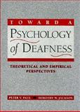 Toward a Psychology of Deafness : Theoretical and Empirical Perspectives, Paul, Peter V. and Jackson, Dorothy W., 0205141129