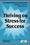 Thriving on Stress for Success, Gmelch, Walter H. and Chan, Wilbert, 080396112X