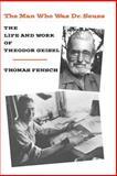 The Man Who Was Dr. Seuss, Thomas Fensch, 0930751124