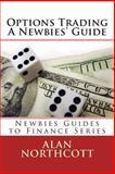 Options Trading a Newbies' Guide, Alan Northcott, 1490931120