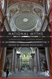 National Myths : Constructed Pasts, Contested Presents, Bouchard, Gérard, 0415631122